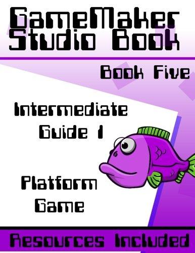 GameMaker Studio Book Intermediate Guide 1 - Platform Game: Make A Fully Featured Platform Game (Volume 1)