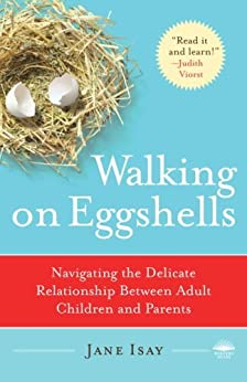 Walking on Eggshells: Navigating the Delicate Relationship Between Adult Children and Parents by [Isay, Jane]