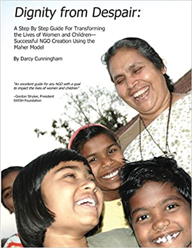 Book Dignity from Despair: A Step by Step Guide for Transforming the Lives of Women and Children-- Successful Ngo Creation Using the Maher Method
