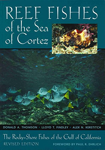 Reef Fishes of the Sea of Cortez: The Rocky-Shore Fishes of the Gulf of California, Revised Edition (Corrie Herring Hooks Series Book 44) (The Log From The Sea Of Cortez Ebook)