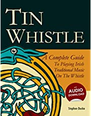 Tin Whistle - A Complete Guide to Playing Irish Traditional Music on the Whistle