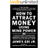 How to Attract Money Using Mind Power: A Concise Guide to Manifesting Abundance, Prosperity, Financial Success, Wealth, and Well-Being