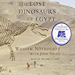 The Lost Dinosaurs of Egypt | William Nothdurft,Josh Smith