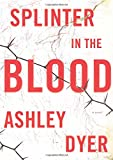 Splinter in the Blood: A Novel	 by  Ashley Dyer in stock, buy online here