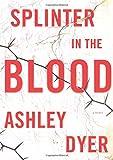 Splinter in the Blood: A Novel by  Ashley Dyer in stock, buy online here