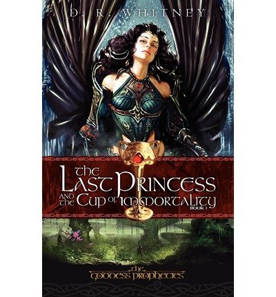 [ The Last Princess & the Cup of Immortality [ THE LAST PRINCESS & THE CUP OF IMMORTALITY ] By Whitney, D R ( Author )Nov-01-2009 Paperback