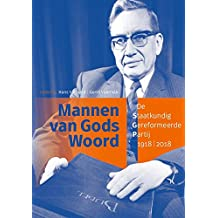Mannen van Gods woord: De Staatkundig Gereformeerde Partij 1918-2018
