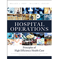 Hospital Operations: Principles of High Efficiency Health Care (FT Press Operations Management)