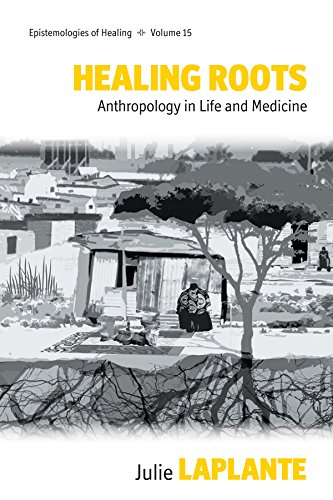 Healing Roots: Anthropology in Life and Medicine (Epistemologies of Healing)