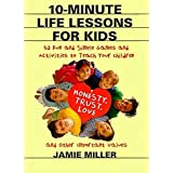 10-Minute Life Lessons for Kids: 52 Fun and Simple Games and Activities to Teach Your Child Honesty, Trust, Love, and Other I