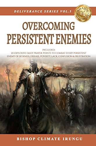 Prayer: Overcoming Persistent Enemies | Included: 20 Explosive Daily Prayer  Points To Combat Every Persistent Enemy Of Sickness, Disease, Poverty,