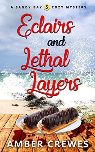 Eclairs and Lethal Layers (Sandy Bay Cozy Mystery Book 5) by [Crewes, Amber]