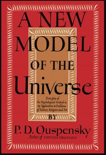 Download A New Model of the Universe: Principles of the Psychological Method In Its Application to Problems of Science, Religion, and Art pdf