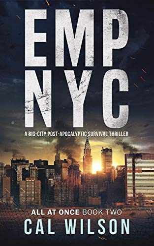 EMP NYC: A Big-City Post-Apocalyptic Survival Thriller (All At Once Book 2) by [Wilson, Cal]