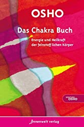 Das Chakra Buch: Energie und Heilkraft der feinstofflichen Körper
