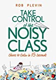 img - for Take Control of the Noisy Class: Chaos to Calm in 15 Seconds (Super-effective classroom management strategies for teachers in today's toughest classrooms) book / textbook / text book