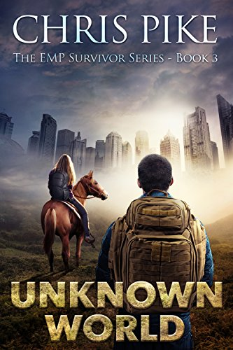 Unknown World: A Post Apocalyptic/Dystopian Survival Fiction Series (The EMP Survivor Series Book 3) by [Pike, Chris]