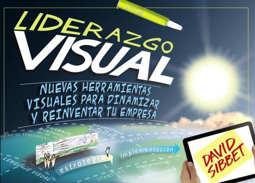 Descargar Libro Liderazgo Visual. Nuevas Herramientas Visuales Para Dinamizar Y Reinventar Tu Empresa David Sibbet