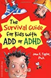 The Survival Guide for Kids with ADD or ADHD, John F. Taylor, 157542195X