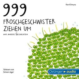 999 Froschgeschwister ziehen um und andere Geschichten Hörbuch