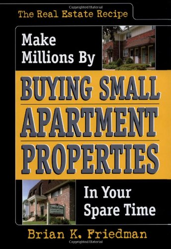 The Real Estate Recipe  Make Millions By Buying Small Apartment Properties In Your Spare Time  Nuts   Bolts Series