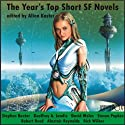The Year's Top Short SF Novels Audiobook by Stephen Baxter, Geoffrey A. Landis, David Moles, Steven Popkes, Robert Reed, Alastair Reynolds, Rick Wilber, Allan Kaster (editor) Narrated by Tom Dheere, Adam Epstein, Nicola Barber
