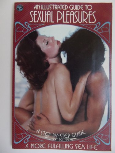 An Illustrated Guide to Sexual Pleasures: A Step-by-Step Guide to a More Fulfilling Sex Life
