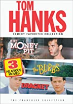 The Tom Hanks Comedy Favorites Collection (The Money Pit / The Burbs / Dragnet)  Directed by Richard Benjamin, Joe Dante, Tom Mankiewicz