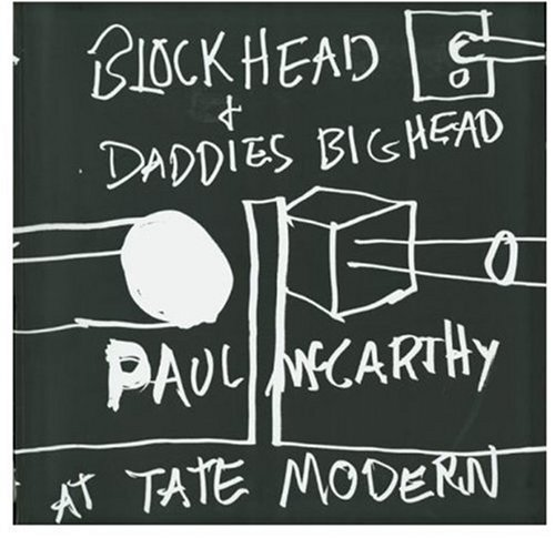 Read Online Paul McCarthy at Tate Modern: Block Head and Daddies Big Head pdf epub