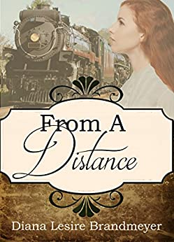 From A Distance (A Spinster Orphan Train novella Book 3) by [Brandmeyer, Diana Lesire]