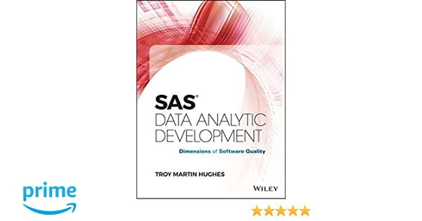 SAS Data Analytic Development: Dimensions of Software Quality (Wiley and SAS Business Series)