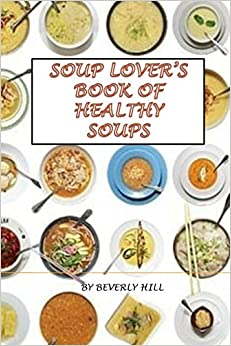 Soup Lover's Book Of Healthy Soups (healthy, soups, cheap meals, quick meals, soup lovers)