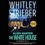 Alien Hunter: The White House: Flynn Carroll, Book 3 | Whitley Strieber