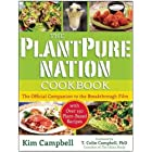The PlantPure Nation Cookbook: The Official Companion Cookbook to the Breakthrough Film…with over 150 Plant-Based Recipes