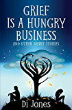 Grief Is a Hungry Business: And Other Short Stories