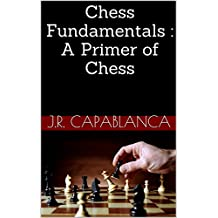 Chess Fundamentals : A Primer of Chess