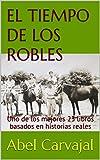 EL TIEMPO DE LOS ROBLES: Uno de los mejores 23 libros basados en historias reales (Spanish Edition)