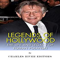 LEGENDS OF HOLLYWOOD: THE LIFE AND LEGACY OF ROMAN POLANSKI