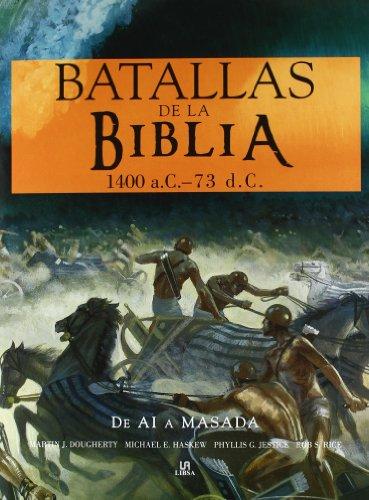 Batallas de la Biblia / Battles of the Bible: 1400 a.C. - 73 d.C.: De Ai a Masada / 1400 BC - AD 73: From AI to Masada
