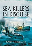 img - for Sea Killers In Disguise by Tony Bridgland (2013-01-17) book / textbook / text book
