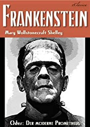 FRANKENSTEIN (oder: Der moderne Prometheus) (German Edition)