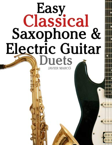 (Easy Classical Saxophone & Electric Guitar Duets: For Alto, Baritone, Tenor & Soprano Saxophone player. Featuring music of Mozart, Handel, Strauss, ... In Standard Notation and Tablature.)