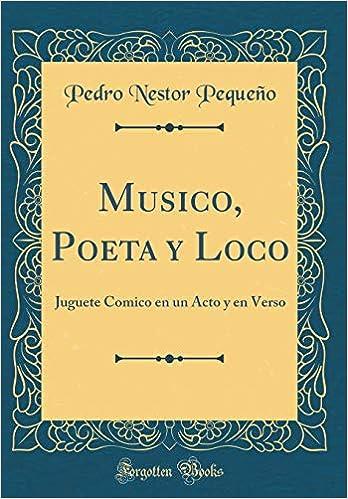 Musico Poeta Y Loco Juguete Comico En Un Acto Y En Verso