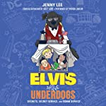 Elvis and the Underdogs: Secrets, Secret Service, and Room Service | Jenny Lee