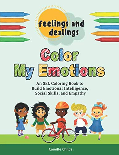 (Feelings and Dealings: Color My Emotions: An SEL Coloring Book to Build Emotional Intelligence, Social Skills, and Empathy)