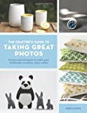 Crafter's Guide to Taking Great Photos: Fool-Proof Techniques to Make Your Handmade Creations Shine Online
