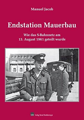Endstation Mauerbau: Wie das S-Bahnnetz am 13. August 1961 getrennt wurde
