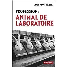 Profession : animal de laboratoire (ESSAIS-DOCUMENT) (French Edition)