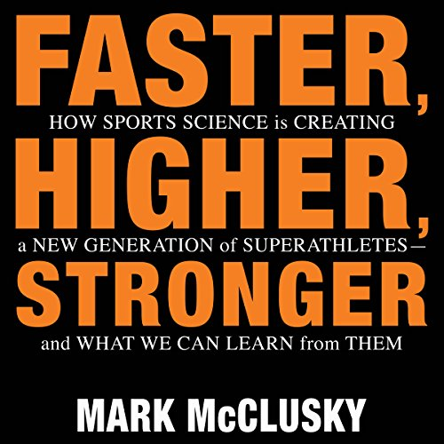 Faster, Higher, Stronger: How Sports Science Is Creating a New Generation of Superathletes - and What We Can Learn from Them Audiobook [Free Download by Trial] thumbnail