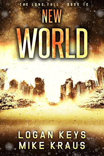 New World: Book 10 of the Thrilling Post-Apocalyptic Survival Series: (The Long Fall - Book 10) by [Keys, Logan, Kraus, Mike]